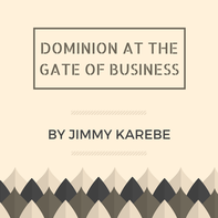 Dominion At The Gate Of Business By Jimmy Karebe