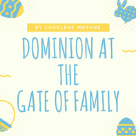 Dominion At The Gate Of Family By Charlene Mutune