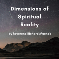 Dimensions of Spiritual Reality by Reverend Richard Muendo
