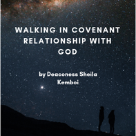 Walking in covenant relationship with God by Deaconess Sheila Kemboi