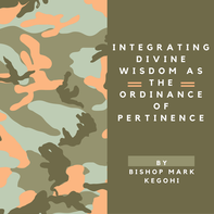 2016-07-01 Integrating Divine Wisdom As The Ordinance Of Pertinence By Bishop Mark Kegohi