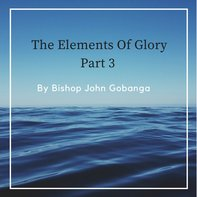 The Elements Of Glory Part 3