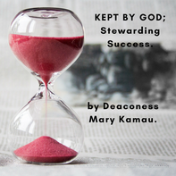 Kept by God; Stewarding Success  by Deaconess Mary Kamau