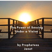 The Power of Serving Under a Vision by Prophetess Janet