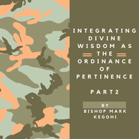2016-07-02 Integrating Divine Wisdom As The Ordinance Of Pertinence Part 2 By Bishop Mark Kegohi